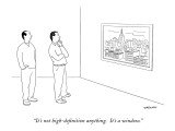 """It's not high-definition anything.  It's a window."" - New Yorker Cartoon Premium Giclee Print by Alex Gregory"