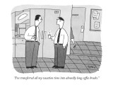 """""""I've transferred all my vacation time into absurdly long coffee breaks."""" - New Yorker Cartoon Premium Giclee Print by Peter C. Vey"""