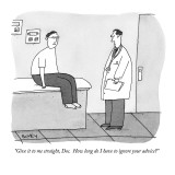 """Give it to me straight, Doc.  How long do I have to ignore your advice?"" - New Yorker Cartoon Premium Giclee Print by Peter C. Vey"
