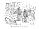 """Never forget where you came from, son."" - New Yorker Cartoon Premium Giclee Print by Danny Shanahan"