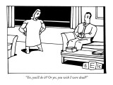 """""""Yes, you'll do it? Or yes, you wish I were dead?"""" - New Yorker Cartoon Premium Giclee Print by Bruce Eric Kaplan"""