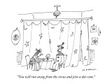 """You will run away from the circus and join a dot-com."" - New Yorker Cartoon Premium Giclee Print by Michael Maslin"