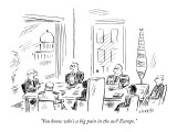"""You know who's a big pain in the ass? Europe."" - New Yorker Cartoon Premium Giclee Print by David Sipress"