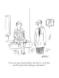 """I can cure your back problem, but there's a risk that you'll be left with…"" - New Yorker Cartoon Premium Giclee Print by David Sipress"