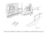 """No need to thank me, Ma'am—I would have murdered him anyways. - New Yorker Cartoon Premium Giclee Print by Zachary Kanin"
