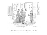 """Can Eddie come out and throw his goddam back out?"" - New Yorker Cartoon Premium Giclee Print by Danny Shanahan"