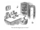 &quot;You made that diagnosis just to be mean.&quot; - New Yorker Cartoon Premium Giclee Print by Frank Cotham