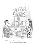 """I bring humor to this relationship, you bring common sense, and now we ju…"" - New Yorker Cartoon Premium Giclee Print by Victoria Roberts"
