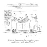 """It's fine to discover cures, but, remember, chronic conditions are our br…"" - New Yorker Cartoon Premium Giclee Print by Barbara Smaller"