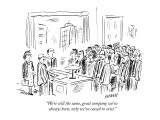 """We're still the same, great company we've always been, only we've ceased …"" - New Yorker Cartoon Premium Giclee Print by David Sipress"