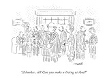 """A banker, eh? Can you make a living at that?"" - New Yorker Cartoon Premium Giclee Print by Robert Mankoff"