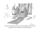 """I want to be feared as a tyrant, loved as a father, and revered as a god,…"" - New Yorker Cartoon Premium Giclee Print by Zachary Kanin"