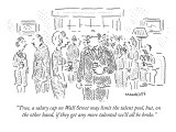 """""""True, a salary cap on Wall Street may limit the talent pool, but, on the …"""" - New Yorker Cartoon Premium Giclee Print by Robert Mankoff"""