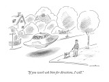"""If you won't ask him for directions, I will."" - New Yorker Cartoon Premium Giclee Print by Michael Maslin"