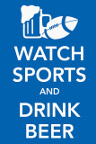 Watch Sports and Drink Beer Masterprint