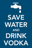 Save Water and Drink Vodka Masterprint