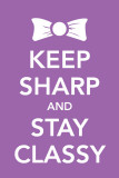 Keep Sharp and Stay Classy Masterprint