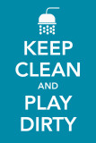 Keep Clean and Play Dirty Masterprint