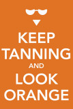 Keep Tanning and Look Orange Masterprint