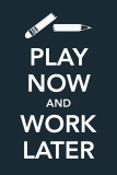 Play Now and Work Later Masterprint