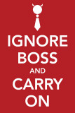 Ignore Boss and Carry On Masterprint
