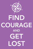 Find Courage and Get Lost Masterprint