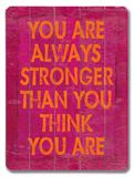 You are always stronger Wood Sign