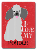 I Love My Poodle Wood Sign