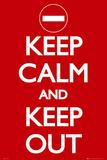 Keep Calm-Keep Out Prints