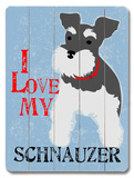 I Love My Schnauzer Wood Sign by Ginger Oliphant