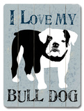 I Love My Bull Dog Wood Sign by Ginger Oliphant