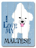 I Love My Maltese Wood Sign