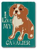 I Love My Cavalier Wood Sign