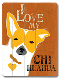 I Love My Chihuahua Wood Sign