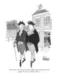 """You know, the idea of taxation with representation doesn't appeal to me v…"" - New Yorker Cartoon Premium Giclee Print by J.B. Handelsman"