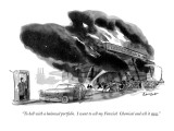 """To hell with a balanced portfolio. I want you to sell my Fenwick Chemical…"" - New Yorker Cartoon Premium Giclee Print by Richard Decker"