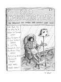 Bad Housekeeping: The Magazine For Women Who Couldn&#39;t Care Less - New Yorker Cartoon Premium Giclee Print by Roz Chast