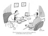 """""""If we're being honest, it was your decision to follow my  recommendations…"""" - New Yorker Cartoon Premium Giclee Print by Leo Cullum"""