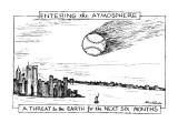 ENTERING the ATMOSPHERE-A THREAT to the EARTH for the NEXT SIX MONTHS - New Yorker Cartoon Premium Giclee Print by Stuart Leeds