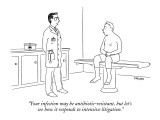"""Your infection may be antibiotic-resistant, but let's see  how it respond…"" - New Yorker Cartoon Premium Giclee Print by Alex Gregory"