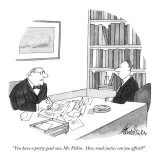 """You have a pretty good case, Mr. Pitkin. How much justice can you afford?"" - New Yorker Cartoon Premium Giclee Print by J.B. Handelsman"