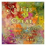 Life is Like a Great Big Canvas Reprodukcje autor Janet Kruskamp