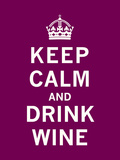 Keep Calm, Drink Wine Posters av  The Vintage Collection