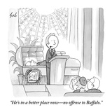 """He's in a better place now–no offense to Buffalo."" - New Yorker Cartoon Premium Giclee Print by Tom Toro"