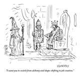 """I want you to switch from alchemy and shape-shifting to job creation.""  - New Yorker Cartoon Premium Giclee Print by David Sipress"