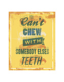 You Can't Chew with Somebody Else's Teeth Poster by Luke Stockdale