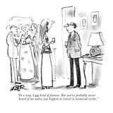 """In a way, I am kind of famous. But you've probably never heard of me unle…"" - New Yorker Cartoon Premium Giclee Print by Robert Weber"