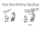 She's Been Teaching Too Long! - Cartoon Premium Giclee Print by David Sipress