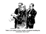 """Didn't you explain to these outside consultants handling the restructure …"" - Cartoon Premium Giclee Print by William Hamilton"