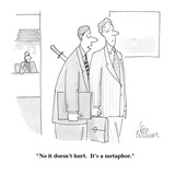 """No it doesn't hurt.  It's a metaphor. - Cartoon Premium Giclee Print by Leo Cullum"